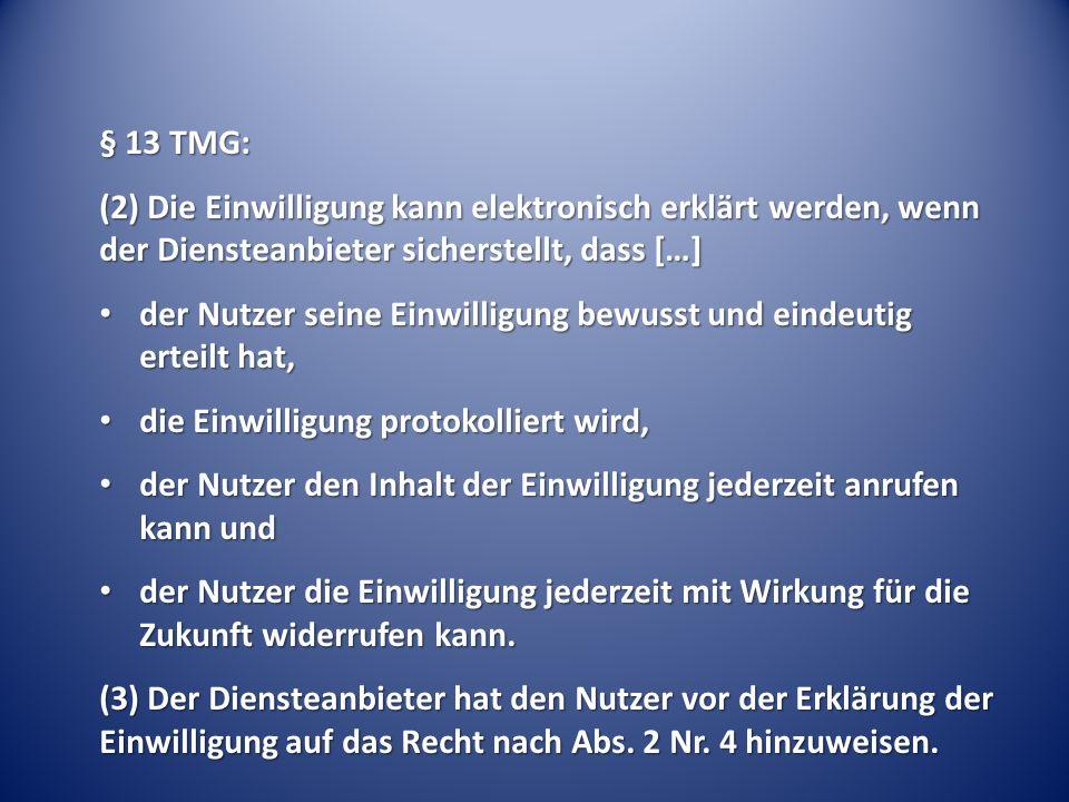 § 13 TMG: (2) Die Einwilligung kann elektronisch erklärt werden, wenn der Diensteanbieter sicherstellt, dass […]